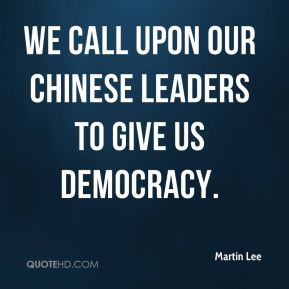 We call upon our Chinese leaders to give us democracy.