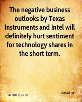 Masaki Iso  - The negative business outlooks by Texas Instruments and Intel will definitely hurt sentiment for technology shares in the short term.
