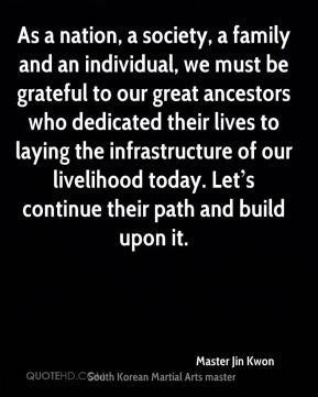 As a nation, a society, a family and an individual, we must be grateful to our great ancestors who dedicated their lives to laying the infrastructure of our livelihood today. Let's continue their path and build upon it.