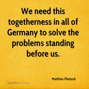 Matthias Platzeck  - We need this togetherness in all of Germany to solve the problems standing before us.
