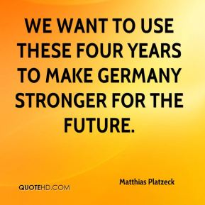 Matthias Platzeck  - We want to use these four years to make Germany stronger for the future.