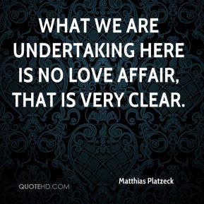 Matthias Platzeck  - What we are undertaking here is no love affair, that is very clear.