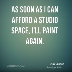 Max Cannon - As soon as I can afford a studio space, I'll paint again.