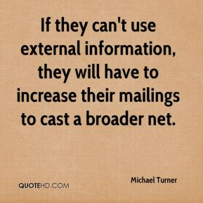 Michael Turner  - If they can't use external information, they will have to increase their mailings to cast a broader net.