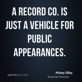 Mickey Gilley - A record co. is just a vehicle for public appearances.