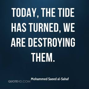 Today, the tide has turned, we are destroying them.