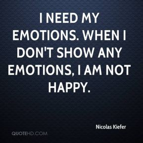 Nicolas Kiefer  - I need my emotions. When I don't show any emotions, I am not happy.