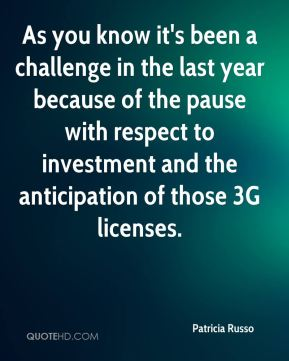 As you know it's been a challenge in the last year because of the pause with respect to investment and the anticipation of those 3G licenses.