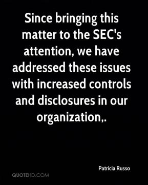 Since bringing this matter to the SEC's attention, we have addressed these issues with increased controls and disclosures in our organization.