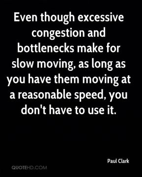 Even though excessive congestion and bottlenecks make for slow moving, as long as you have them moving at a reasonable speed, you don't have to use it.