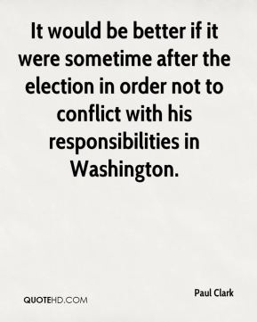 It would be better if it were sometime after the election in order not to conflict with his responsibilities in Washington.