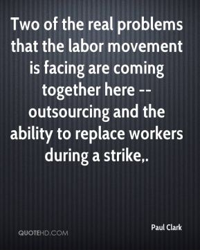 Two of the real problems that the labor movement is facing are coming together here -- outsourcing and the ability to replace workers during a strike.