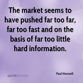 Paul Horsnell  - The market seems to have pushed far too far, far too fast and on the basis of far too little hard information.