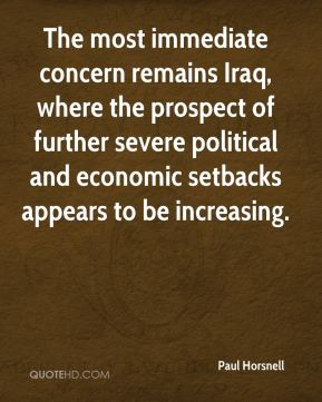 Paul Horsnell  - The most immediate concern remains Iraq, where the prospect of further severe political and economic setbacks appears to be increasing.