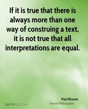 If it is true that there is always more than one way of construing a text, it is not true that all interpretations are equal.