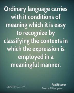 Ordinary language carries with it conditions of meaning which it is easy to recognize by classifying the contexts in which the expression is employed in a meaningful manner.