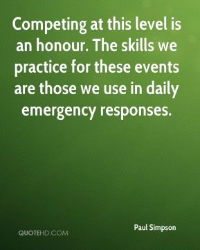 Paul Simpson  - Competing at this level is an honour. The skills we practice for these events are those we use in daily emergency responses.