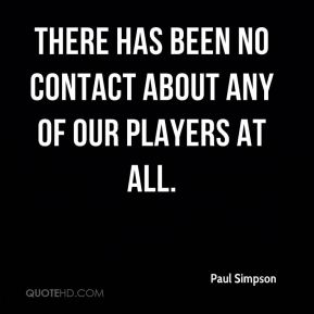 There has been no contact about any of our players at all.