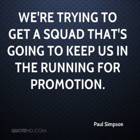 We're trying to get a squad that's going to keep us in the running for promotion.