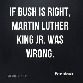 Peter Johnson  - If Bush Is Right, Martin Luther King Jr. Was Wrong.