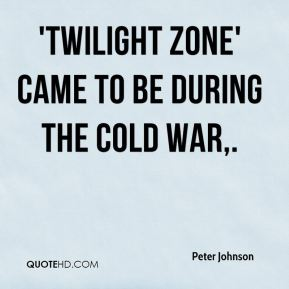 Peter Johnson  - 'Twilight Zone' came to be during the Cold War.