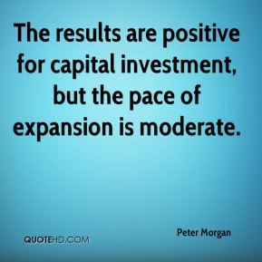 Peter Morgan  - The results are positive for capital investment, but the pace of expansion is moderate.