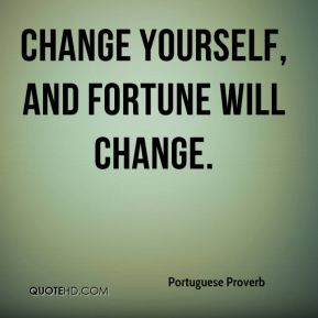 Change yourself, and fortune will change.