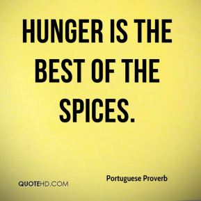 Hunger is the best of the spices.