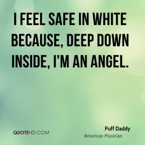 I feel safe in white because, deep down inside, I'm an angel.