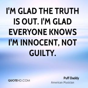 I'm glad the truth is out. I'm glad everyone knows I'm innocent, not guilty.