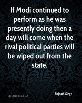 If Modi continued to perform as he was presently doing then a day will come when the rival political parties will be wiped out from the state.