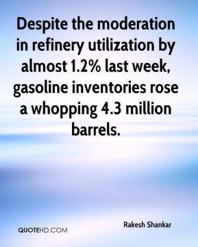 Despite the moderation in refinery utilization by almost 1.2% last week, gasoline inventories rose a whopping 4.3 million barrels.