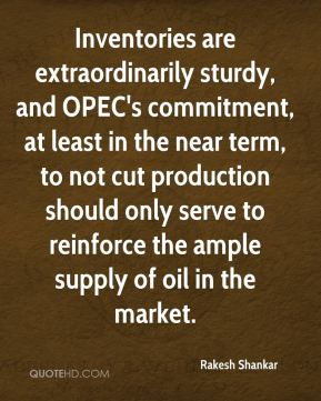 Inventories are extraordinarily sturdy, and OPEC's commitment, at least in the near term, to not cut production should only serve to reinforce the ample supply of oil in the market.
