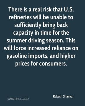 Rakesh Shankar  - There is a real risk that U.S. refineries will be unable to sufficiently bring back capacity in time for the summer driving season. This will force increased reliance on gasoline imports, and higher prices for consumers.