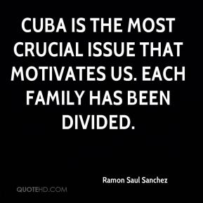 Cuba is the most crucial issue that motivates us. Each family has been divided.