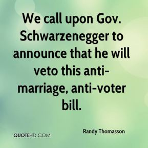 We call upon Gov. Schwarzenegger to announce that he will veto this anti- marriage, anti-voter bill.
