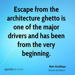 Escape from the architecture ghetto is one of the major drivers and has been from the very beginning.