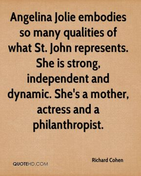 Angelina Jolie embodies so many qualities of what St. John represents. She is strong, independent and dynamic. She's a mother, actress and a philanthropist.