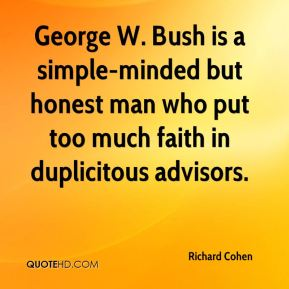 Richard Cohen  - George W. Bush is a simple-minded but honest man who put too much faith in duplicitous advisors.