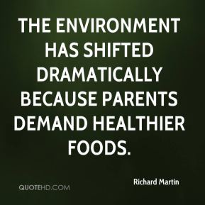 Richard Martin  - The environment has shifted dramatically because parents demand healthier foods.