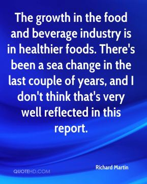 Richard Martin  - The growth in the food and beverage industry is in healthier foods. There's been a sea change in the last couple of years, and I don't think that's very well reflected in this report.