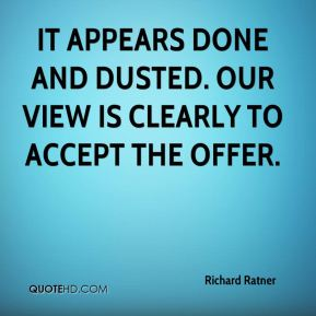 Richard Ratner  - It appears done and dusted. Our view is clearly to accept the offer.