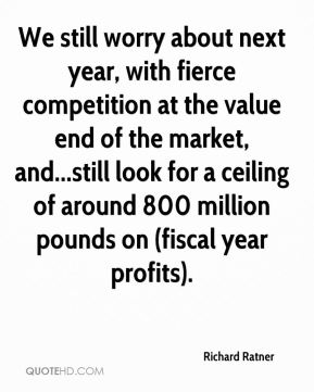 Richard Ratner  - We still worry about next year, with fierce competition at the value end of the market, and...still look for a ceiling of around 800 million pounds on (fiscal year profits).