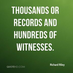 Richard Riley  - thousands or records and hundreds of witnesses.