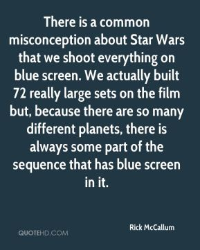 There is a common misconception about Star Wars that we shoot everything on blue screen. We actually built 72 really large sets on the film but, because there are so many different planets, there is always some part of the sequence that has blue screen in it.
