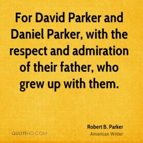 Robert B. Parker - For David Parker and Daniel Parker, with the respect and admiration of their father, who grew up with them.