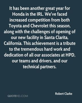 It has been another great year for Honda in the IRL. We've faced increased competition from both Toyota and Chevrolet this season, along with the challenges of opening of our new facility in Santa Clarita, California. This achievement is a tribute to the tremendous hard work and dedication of all our associates at HPD, our teams and drivers, and our technical partners.