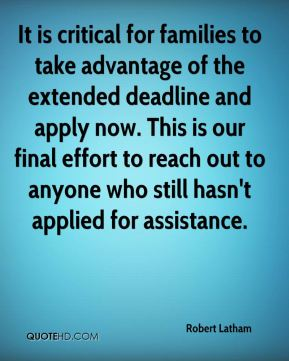 Robert Latham  - It is critical for families to take advantage of the extended deadline and apply now. This is our final effort to reach out to anyone who still hasn't applied for assistance.