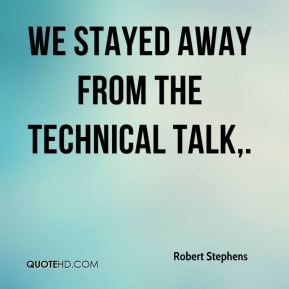 Robert Stephens  - We stayed away from the technical talk.