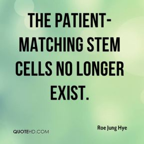 Roe Jung Hye  - The patient-matching stem cells no longer exist.